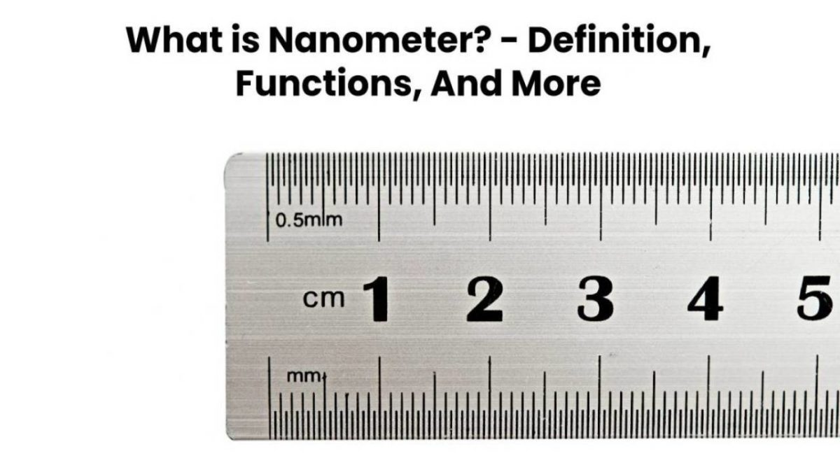 What is Nanometer? – Definition, Relationship, Features, and More