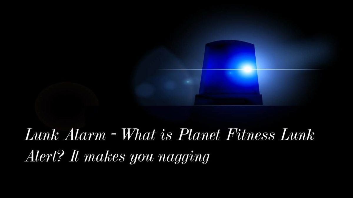 Lunk Alarm – What is Planet Fitness Lunk Alert? It makes you nagging