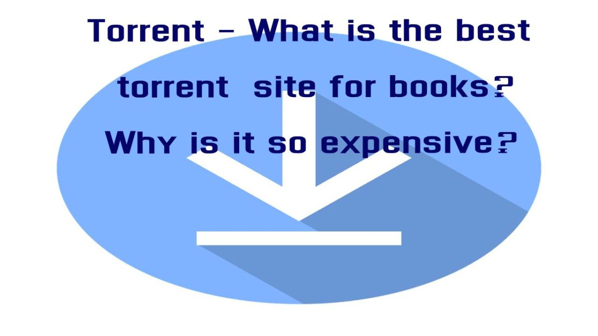 Torrent – What is the best torrent site for books? Why is it so expensive?