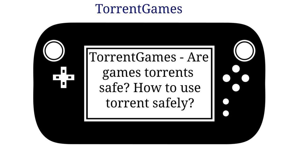 TorrentGames – Are games torrents safe? How to use torrent safely?