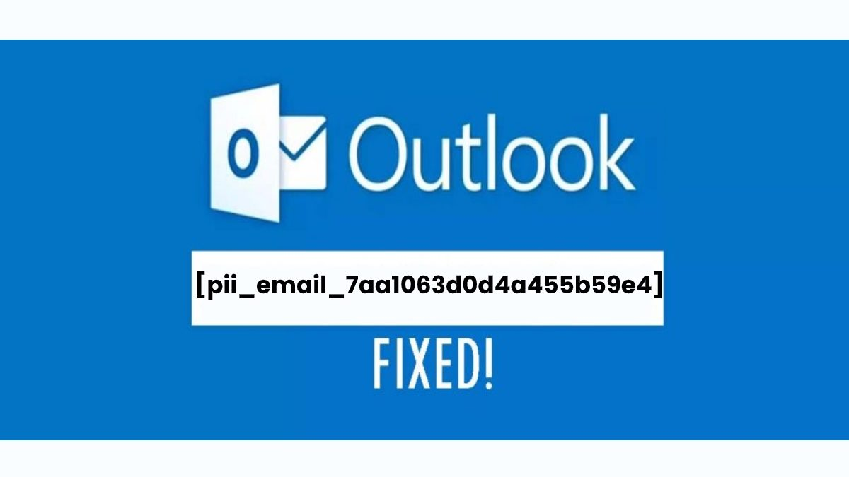 Microsoft Outlook [pii_email_7aa1063d0d4a455b59e4] Error Solved